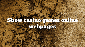 Show casino games online webpages